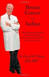 Breast cancer and Iodine by Dr. David M. Derry, M.D., Ph.D.