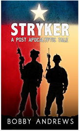 Strykker a Post Apocalyptic Tale by Bobby Andrews